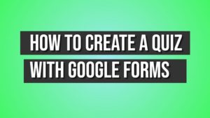create a quiz with google forms